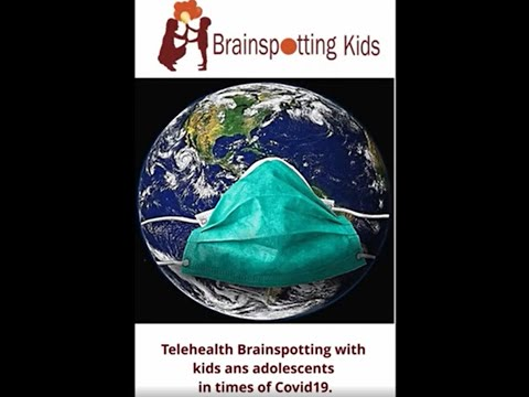 TELEHEALTH BRAINSPOTTING TREATMENTS with KIDS and ADOLESCENTS in times of COVID19